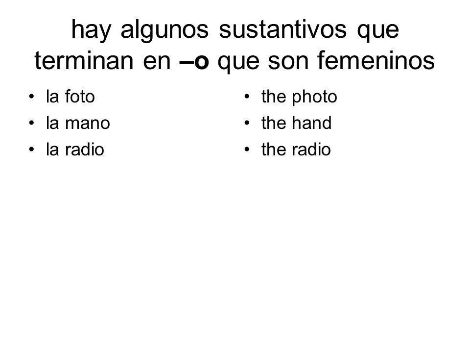 hay algunos sustantivos que terminan en –o que son femeninos