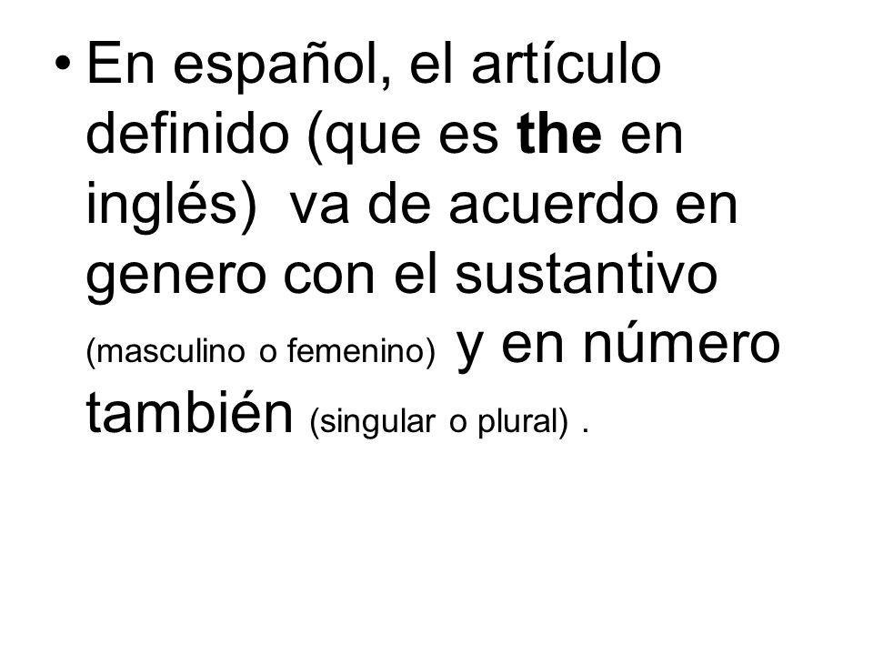 En español, el artículo definido (que es the en inglés) va de acuerdo en genero con el sustantivo (masculino o femenino) y en número también (singular o plural) .
