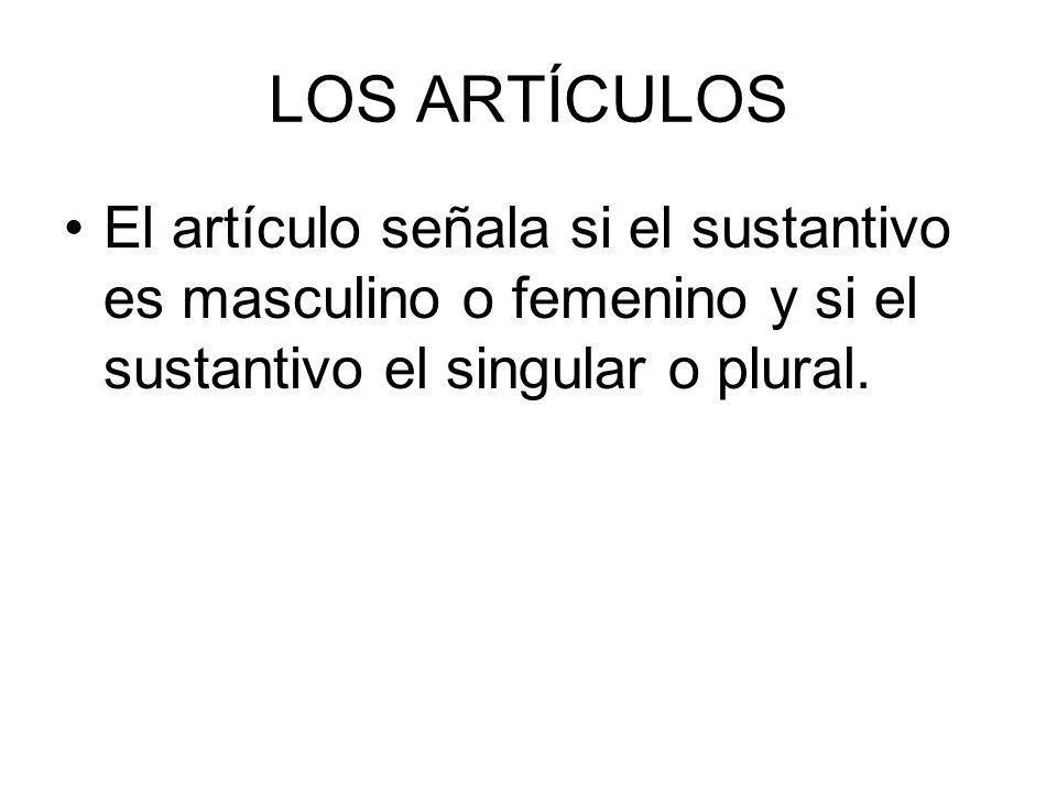 LOS ARTÍCULOSEl artículo señala si el sustantivo es masculino o femenino y si el sustantivo el singular o plural.