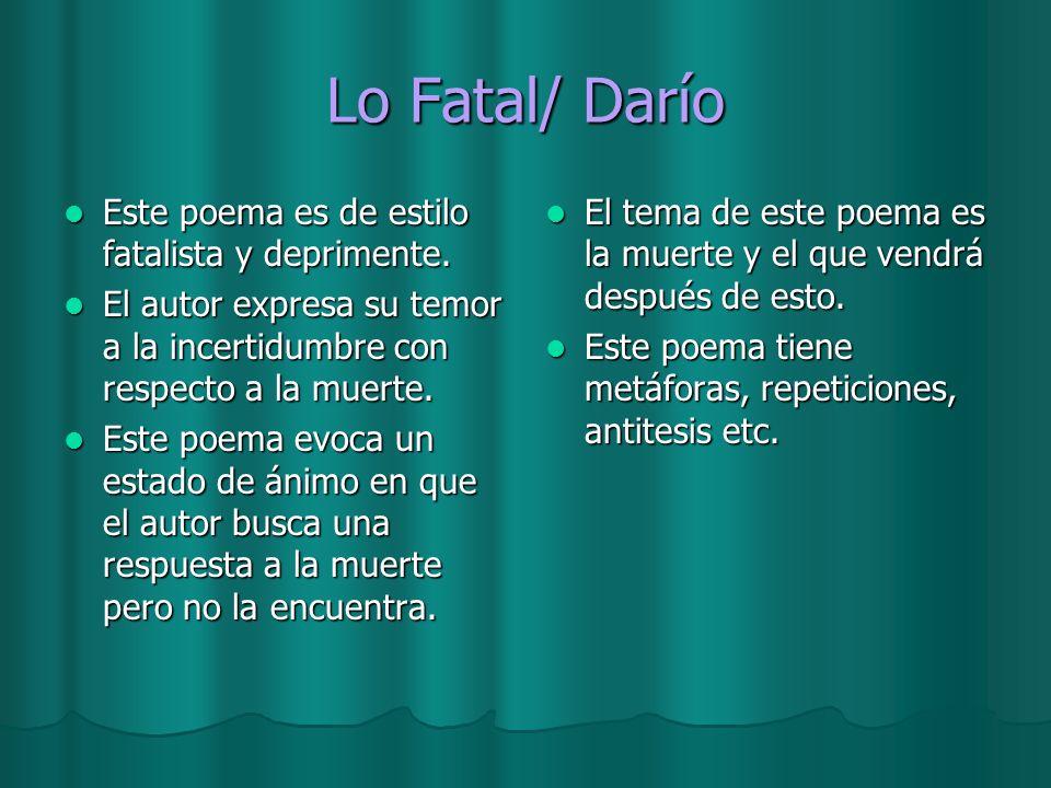 Lo Fatal/ Darío Este poema es de estilo fatalista y deprimente.