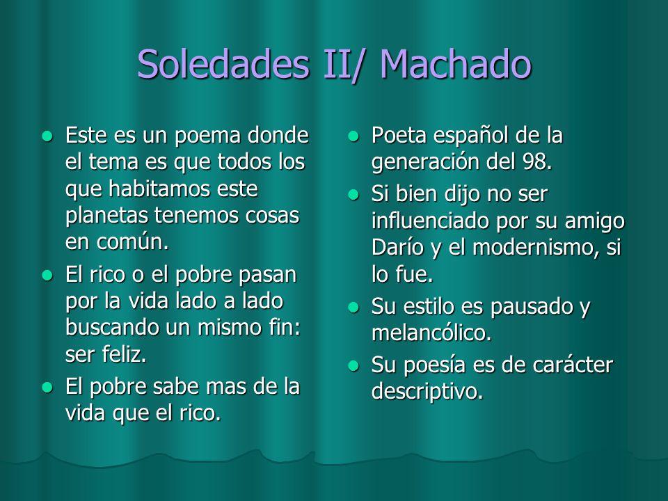 Soledades II/ Machado Este es un poema donde el tema es que todos los que habitamos este planetas tenemos cosas en común.