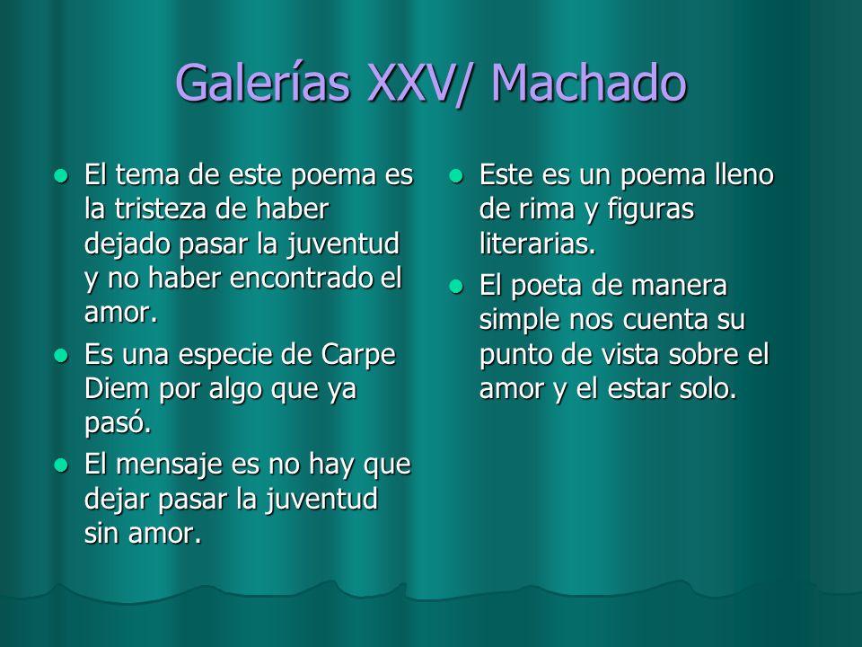Galerías XXV/ Machado El tema de este poema es la tristeza de haber dejado pasar la juventud y no haber encontrado el amor.
