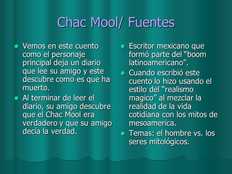 Chac Mool/ Fuentes Vemos en este cuento como el personaje principal deja un diario que lee su amigo y este descubre como es que ha muerto.