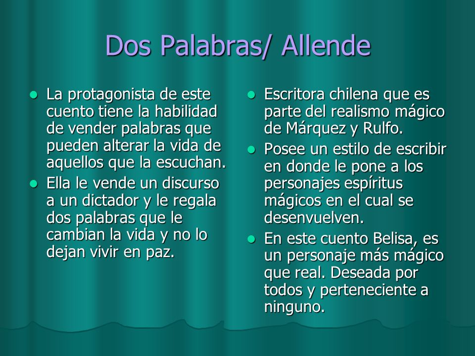 Dos Palabras/ Allende La protagonista de este cuento tiene la habilidad de vender palabras que pueden alterar la vida de aquellos que la escuchan.