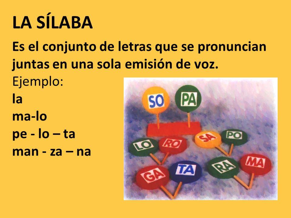 LA SÍLABA Es el conjunto de letras que se pronuncian juntas en una sola emisión de voz. Ejemplo: la ma-lo pe - lo – ta man - za – na.