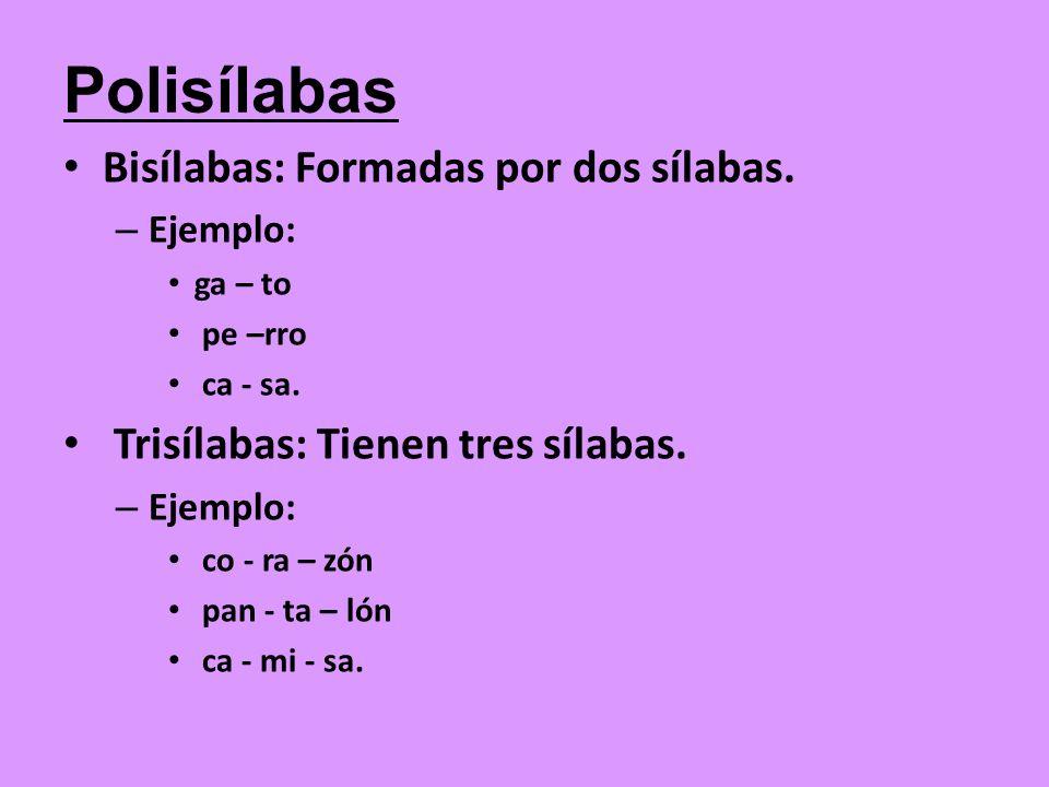 Polisílabas Bisílabas: Formadas por dos sílabas.