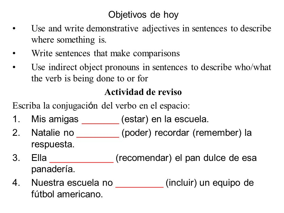 Objetivos de hoy Use and write demonstrative adjectives in sentences to describe where something is.