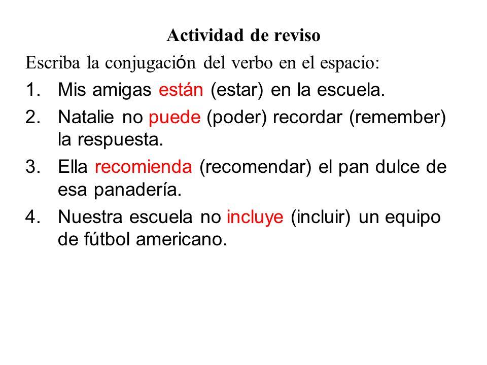 Actividad de reviso Escriba la conjugación del verbo en el espacio: Mis amigas están (estar) en la escuela.