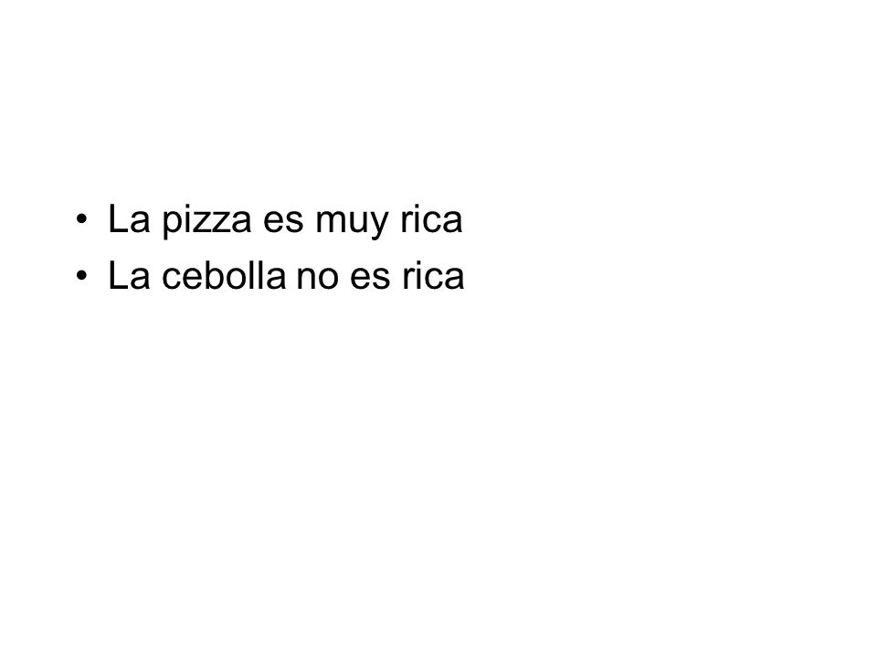 La pizza es muy rica La cebolla no es rica