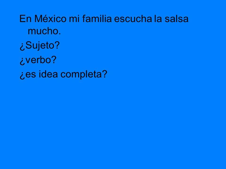 En México mi familia escucha la salsa mucho.