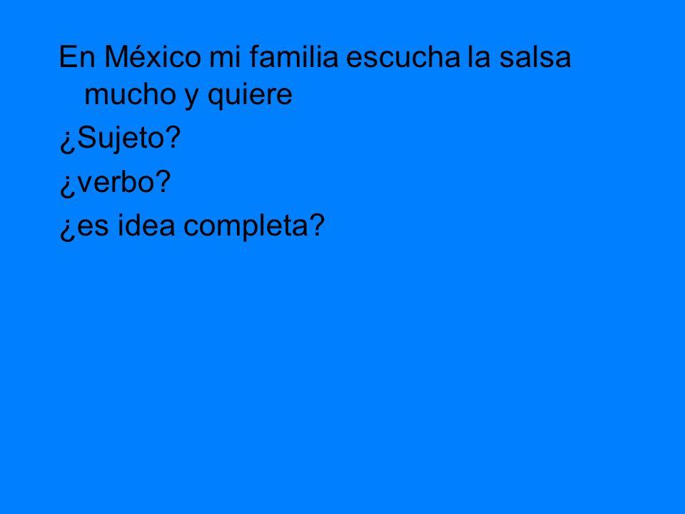En México mi familia escucha la salsa mucho y quiere