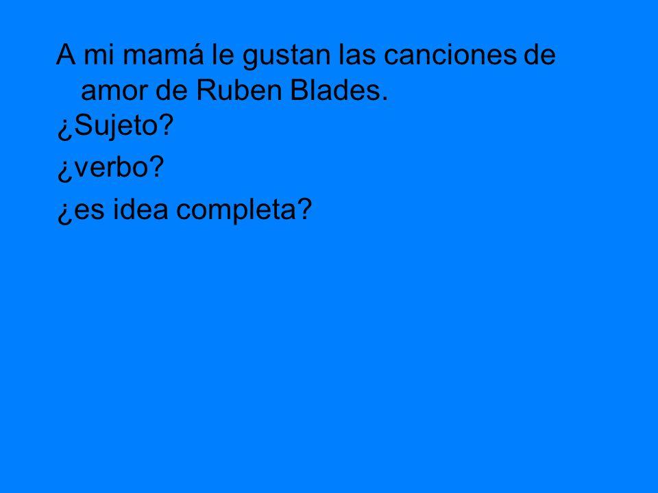 A mi mamá le gustan las canciones de amor de Ruben Blades.