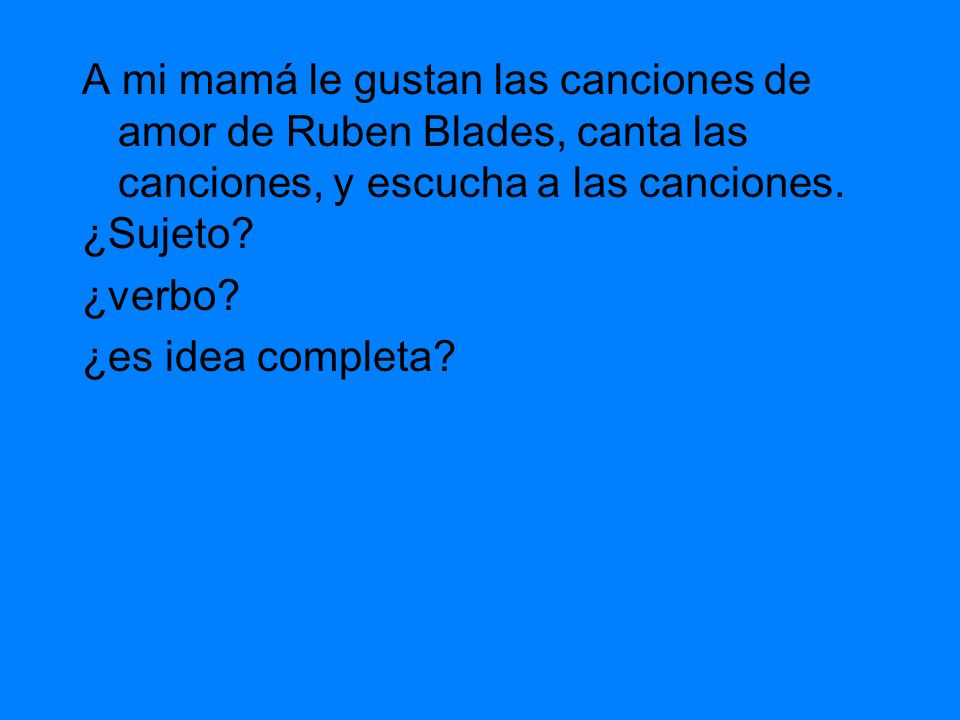 A mi mamá le gustan las canciones de amor de Ruben Blades, canta las canciones, y escucha a las canciones.