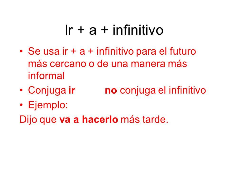 Ir + a + infinitivoSe usa ir + a + infinitivo para el futuro más cercano o de una manera más informal.