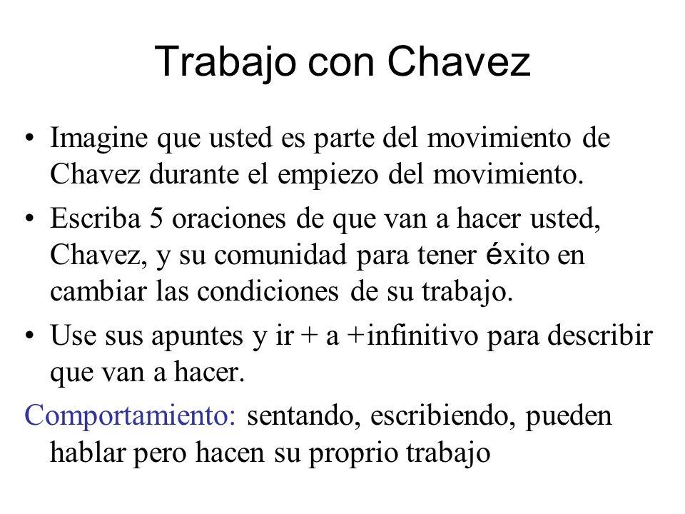 Trabajo con Chavez Imagine que usted es parte del movimiento de Chavez durante el empiezo del movimiento.
