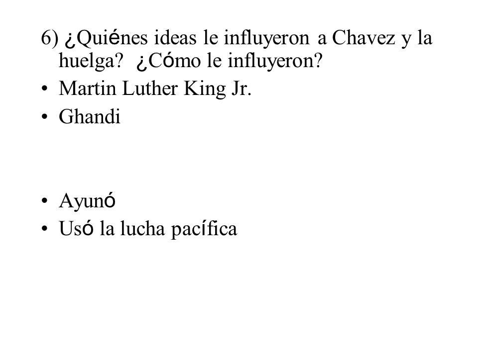 6) ¿Quiénes ideas le influyeron a Chavez y la huelga