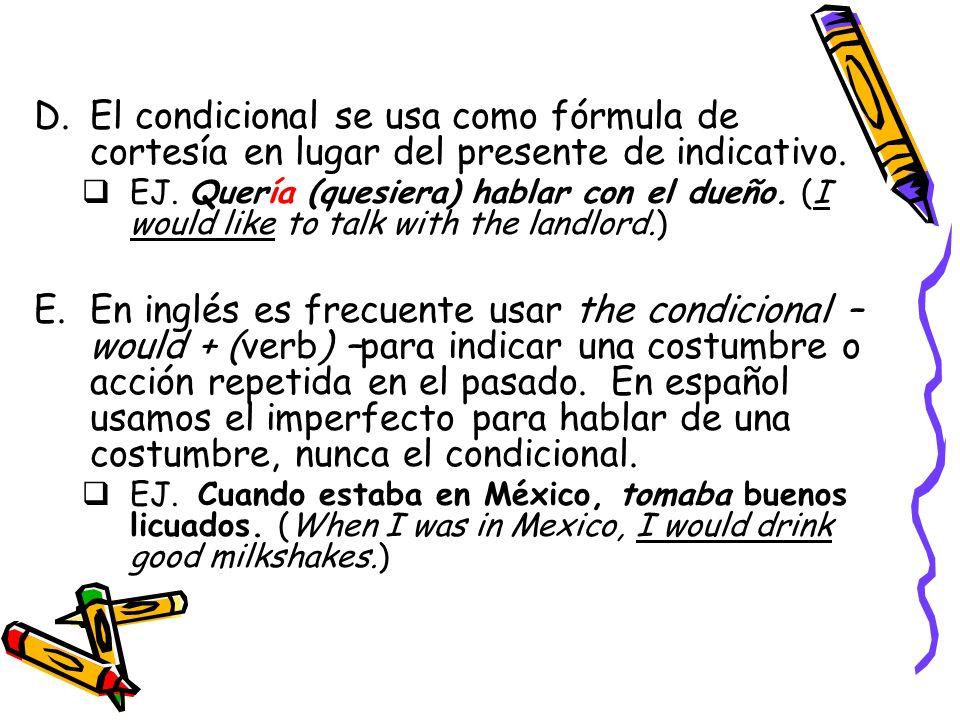 El condicional se usa como fórmula de cortesía en lugar del presente de indicativo.