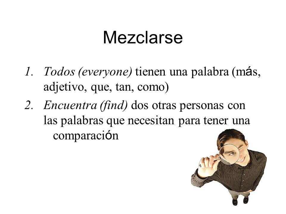Mezclarse Todos (everyone) tienen una palabra (más, adjetivo, que, tan, como)