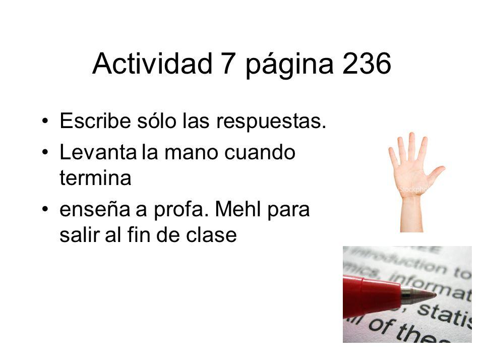 Actividad 7 página 236 Escribe sólo las respuestas.