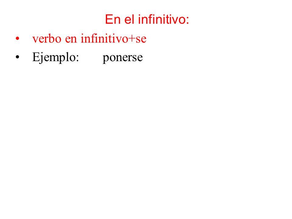 En el infinitivo: verbo en infinitivo+se Ejemplo: ponerse