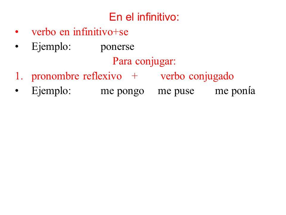 En el infinitivo: verbo en infinitivo+se. Ejemplo: ponerse. Para conjugar: pronombre reflexivo + verbo conjugado.
