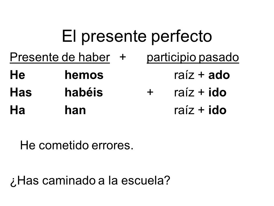El presente perfecto Presente de haber + participio pasado