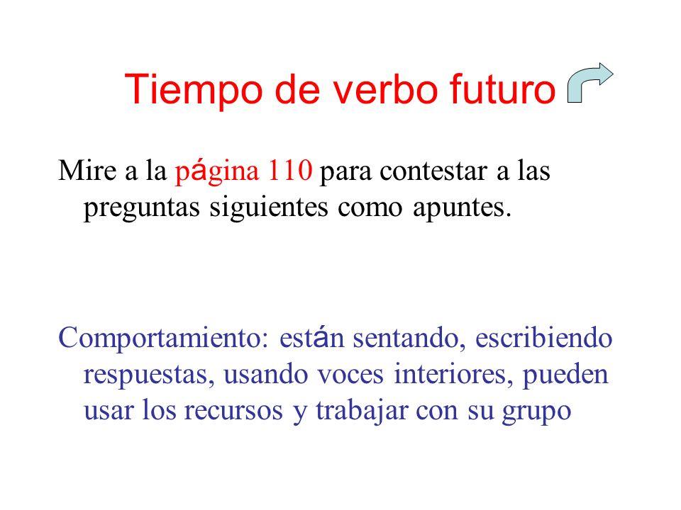 Tiempo de verbo futuro Mire a la página 110 para contestar a las preguntas siguientes como apuntes.