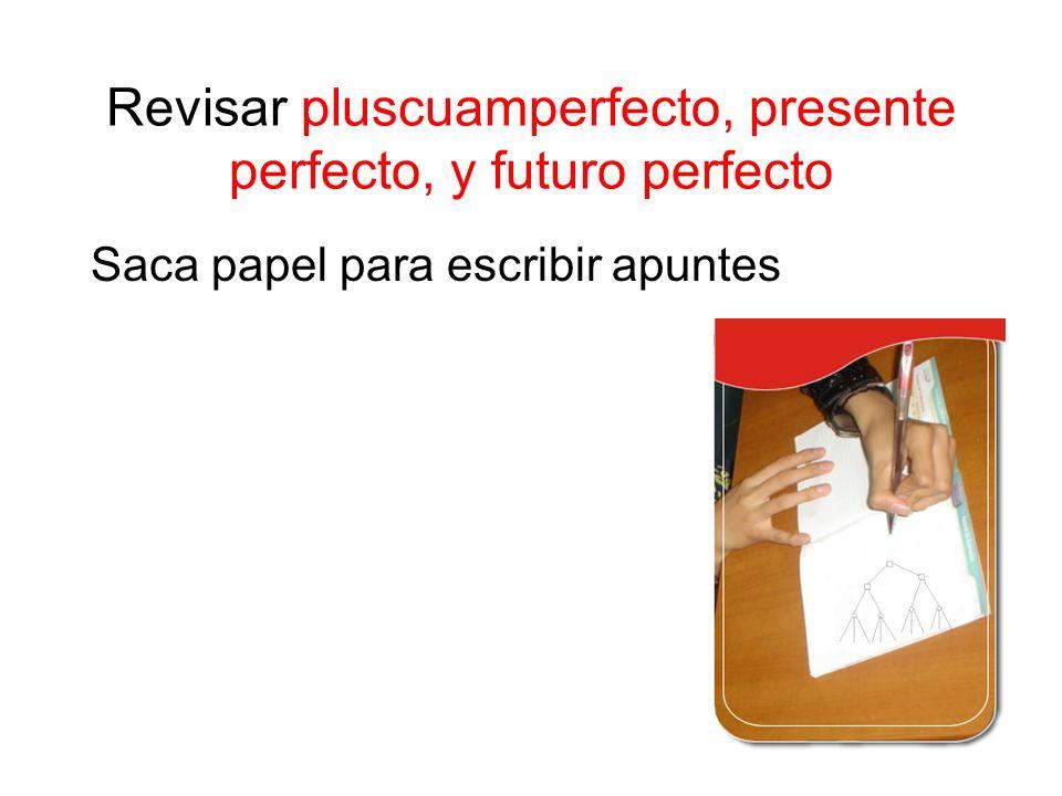 Revisar pluscuamperfecto, presente perfecto, y futuro perfecto