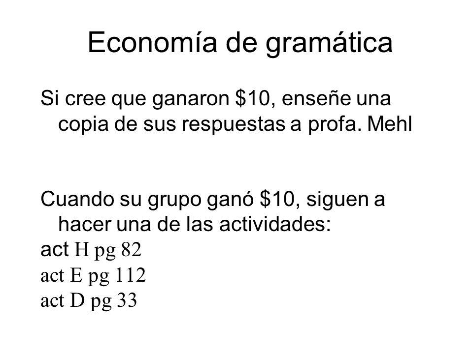 Economía de gramática Si cree que ganaron $10, enseñe una copia de sus respuestas a profa. Mehl.