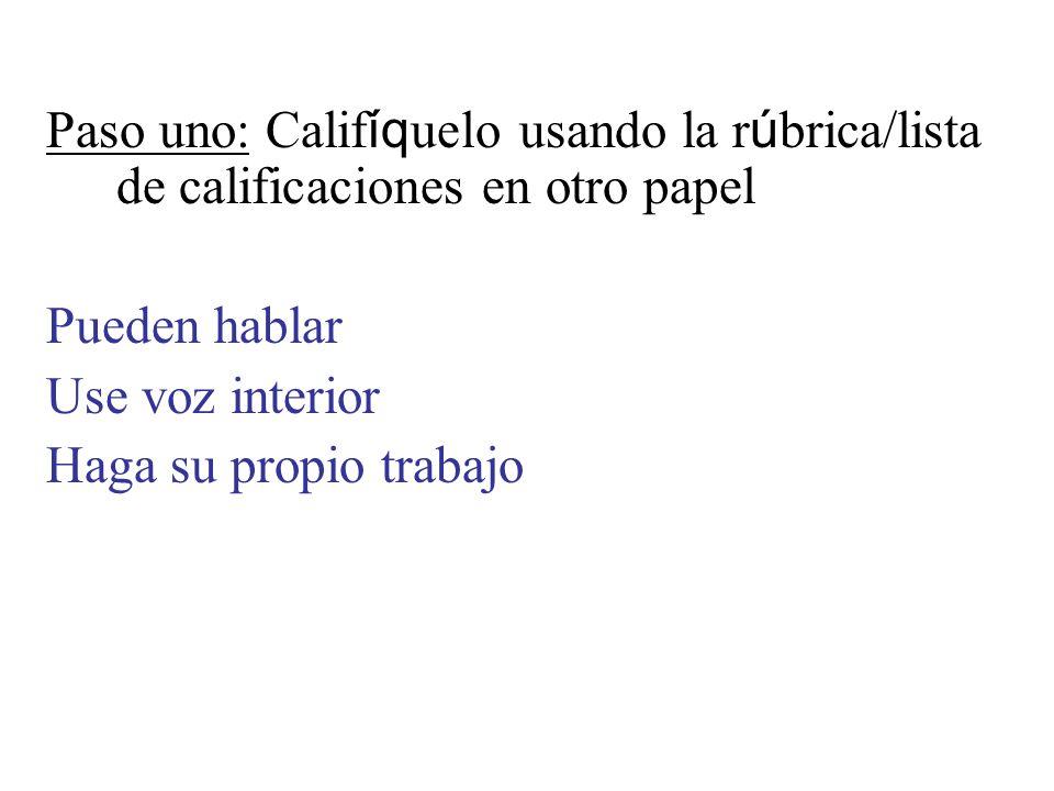 Paso uno: Califíquelo usando la rúbrica/lista de calificaciones en otro papel