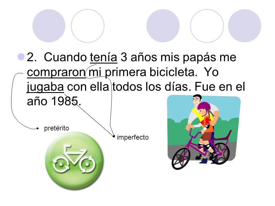 2. Cuando tenía 3 años mis papás me compraron mi primera bicicleta