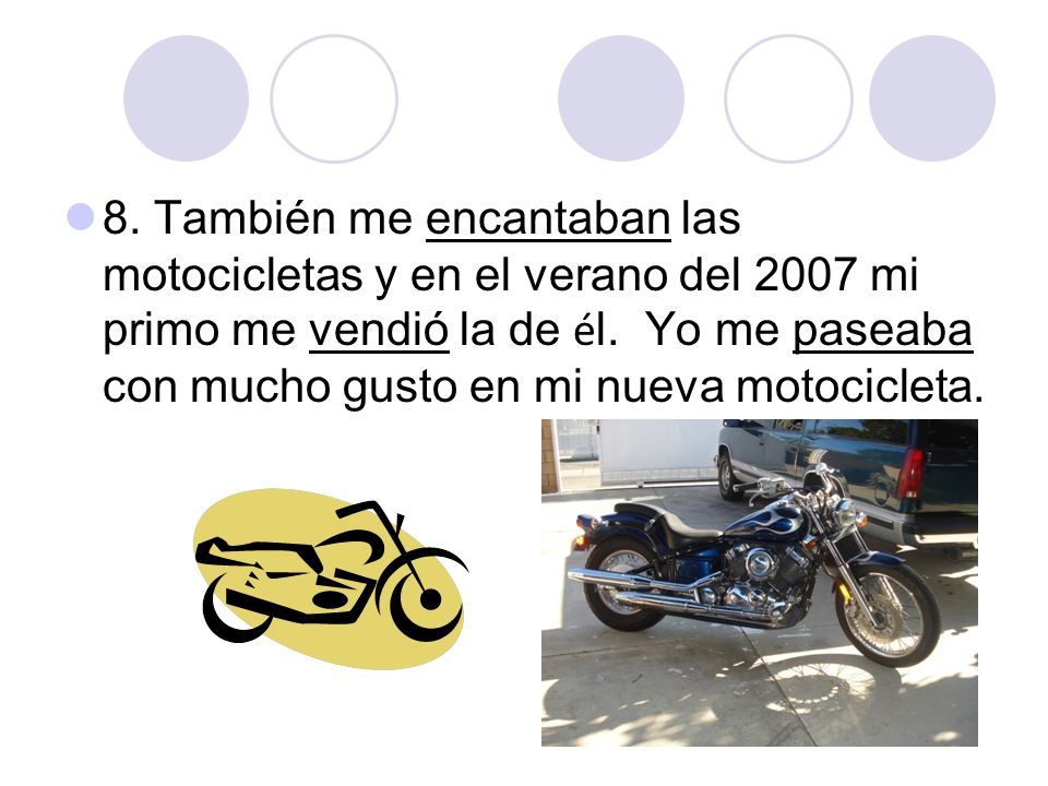 8. También me encantaban las motocicletas y en el verano del 2007 mi primo me vendió la de él.