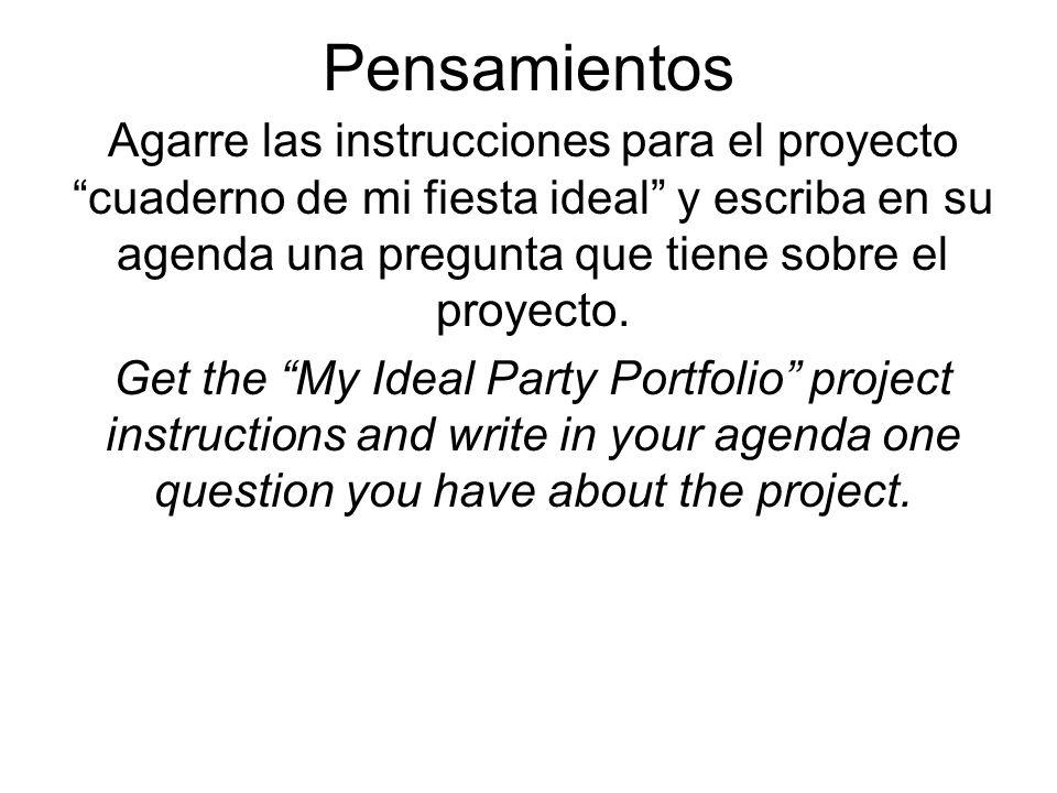 Pensamientos Agarre las instrucciones para el proyecto cuaderno de mi fiesta ideal y escriba en su agenda una pregunta que tiene sobre el proyecto.