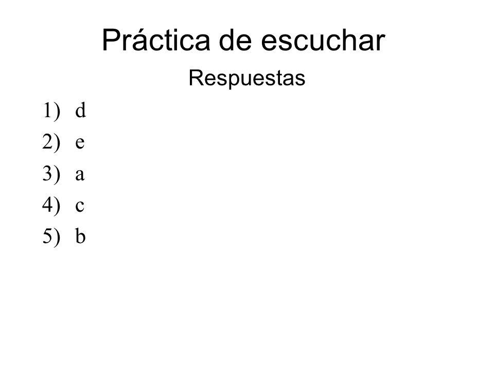 Práctica de escuchar Respuestas d e a c 5) b