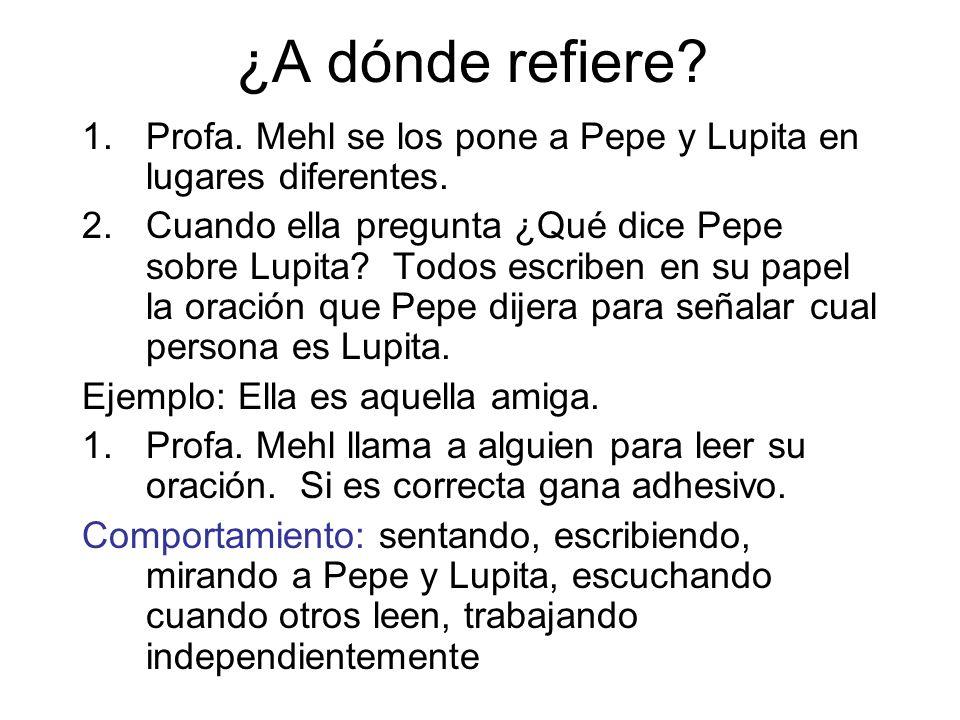 ¿A dónde refiere Profa. Mehl se los pone a Pepe y Lupita en lugares diferentes.