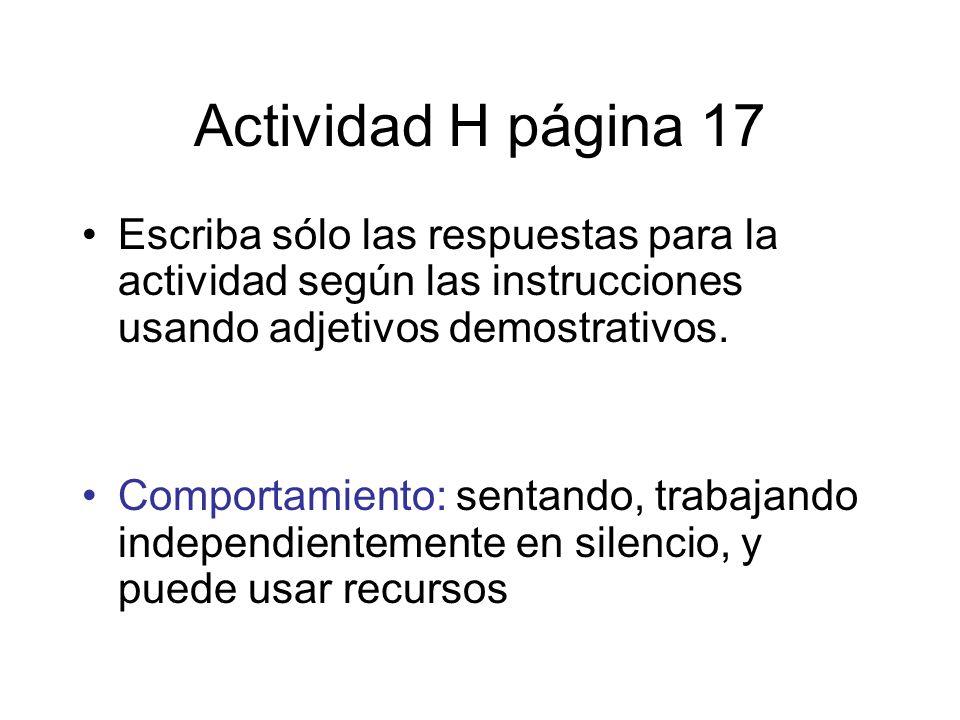 Actividad H página 17Escriba sólo las respuestas para la actividad según las instrucciones usando adjetivos demostrativos.