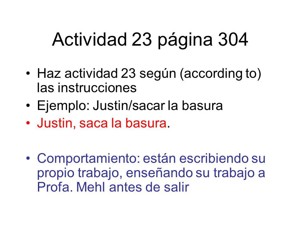 Actividad 23 página 304 Haz actividad 23 según (according to) las instrucciones. Ejemplo: Justin/sacar la basura.
