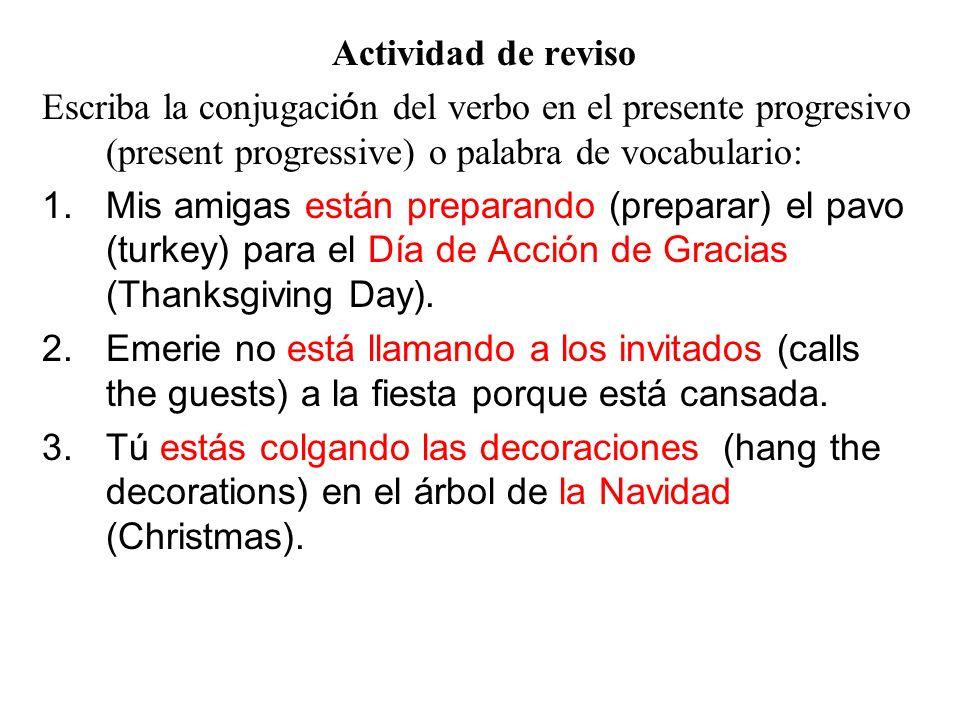 Actividad de reviso Escriba la conjugación del verbo en el presente progresivo (present progressive) o palabra de vocabulario: