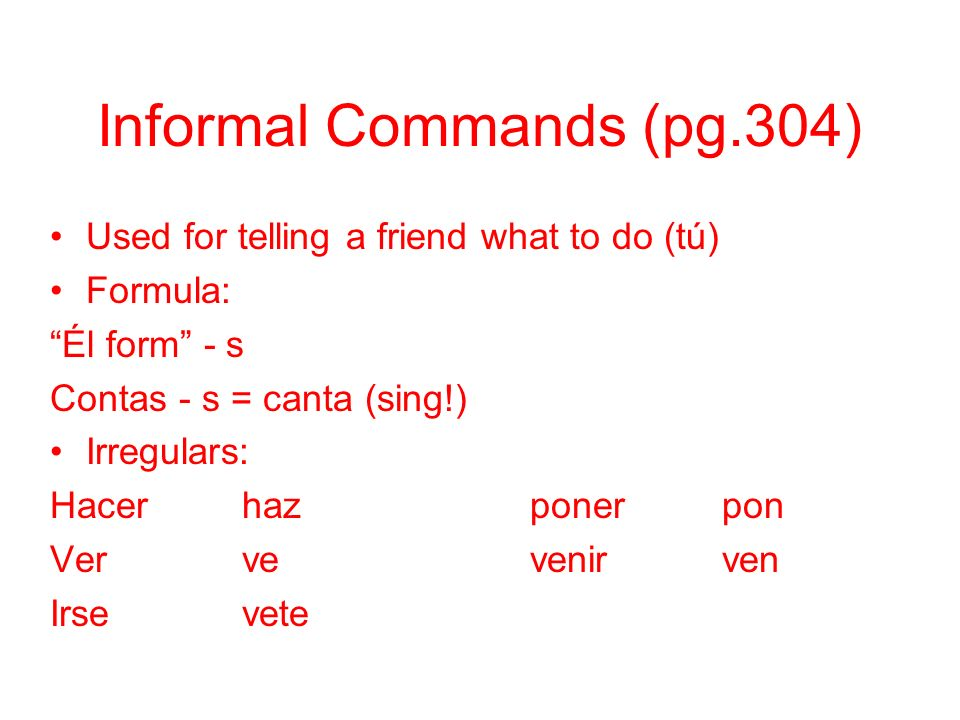 Informal Commands (pg.304)