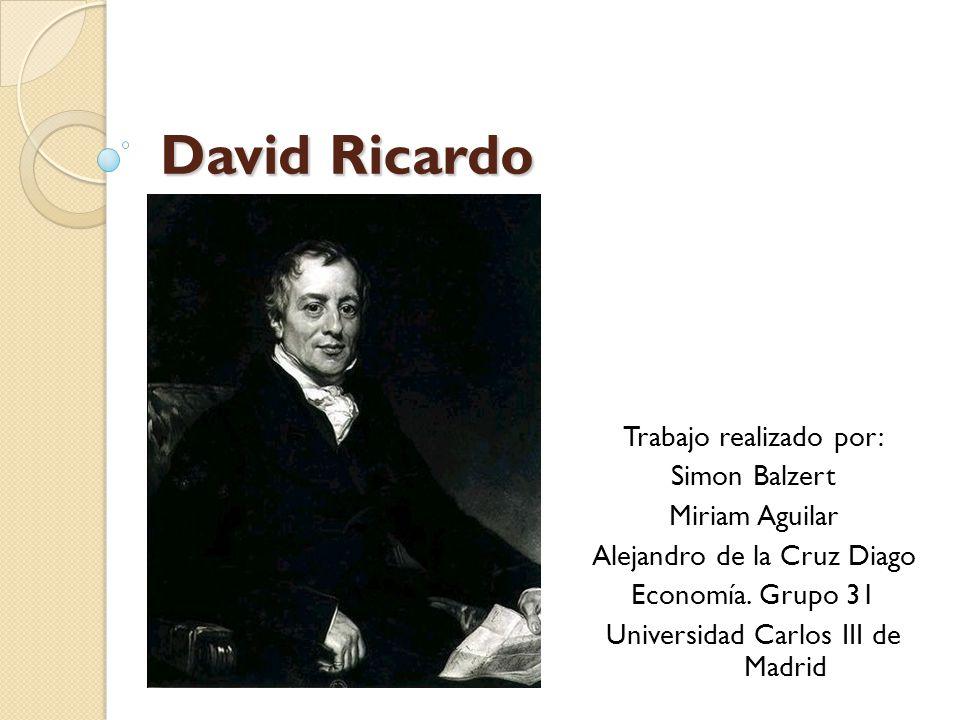 David Ricardo Trabajo realizado por: Simon Balzert Miriam Aguilar