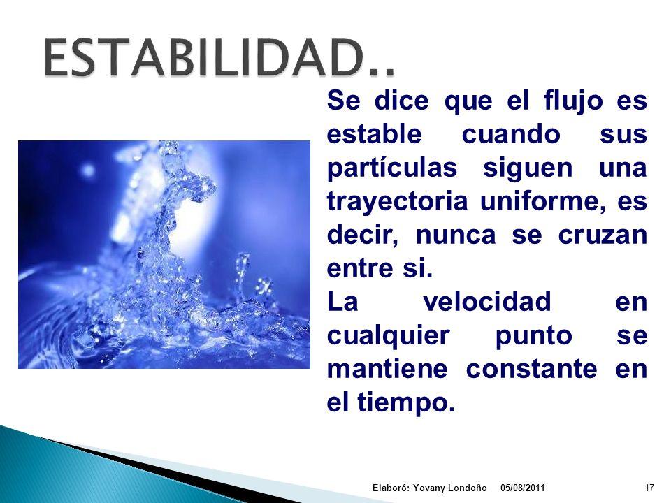 ESTABILIDAD.. Se dice que el flujo es estable cuando sus partículas siguen una trayectoria uniforme, es decir, nunca se cruzan entre si.