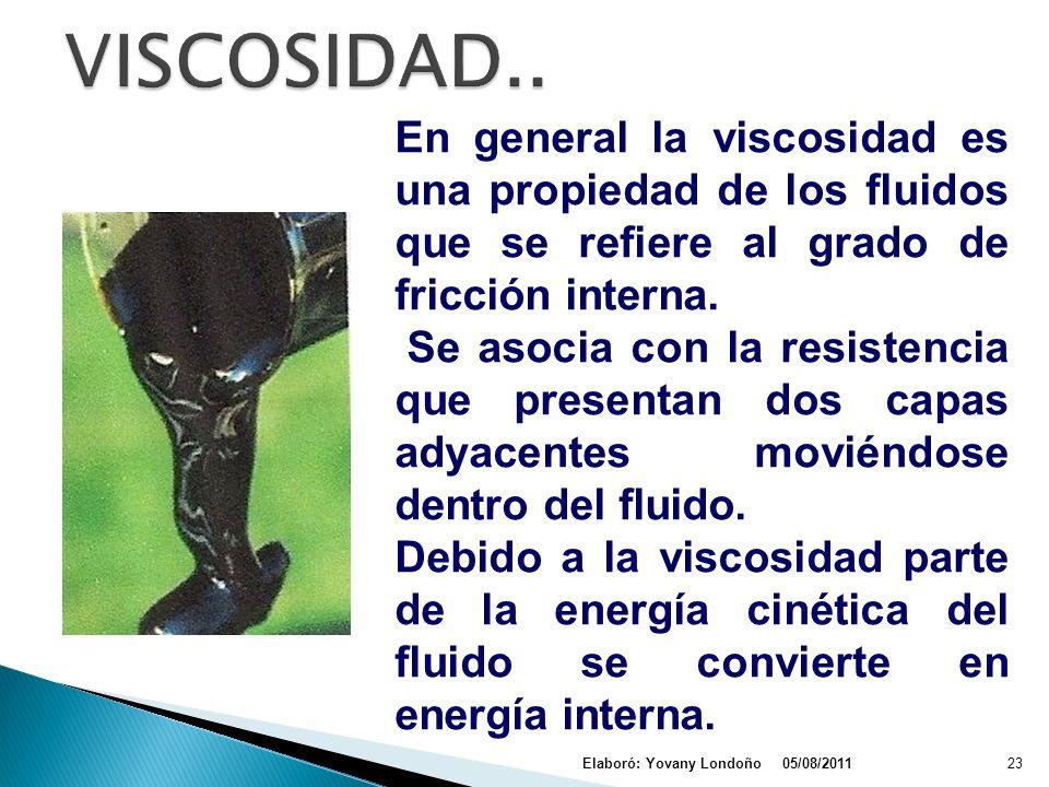 VISCOSIDAD.. En general la viscosidad es una propiedad de los fluidos que se refiere al grado de fricción interna.