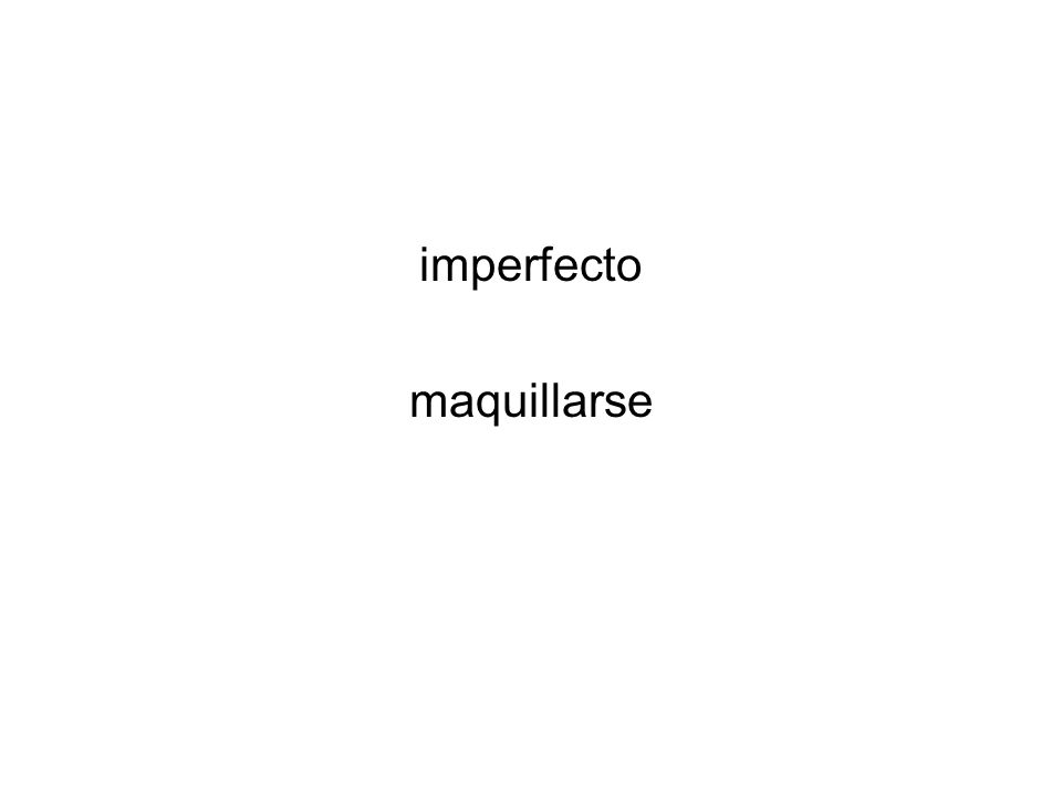 imperfecto maquillarse