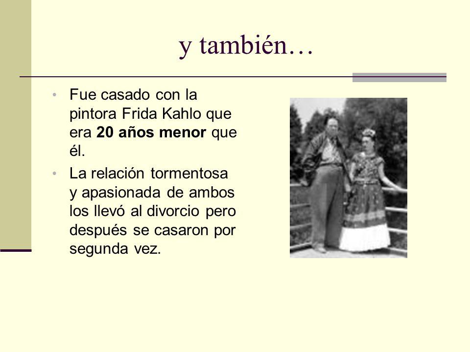 y también…Fue casado con la pintora Frida Kahlo que era 20 años menor que él.