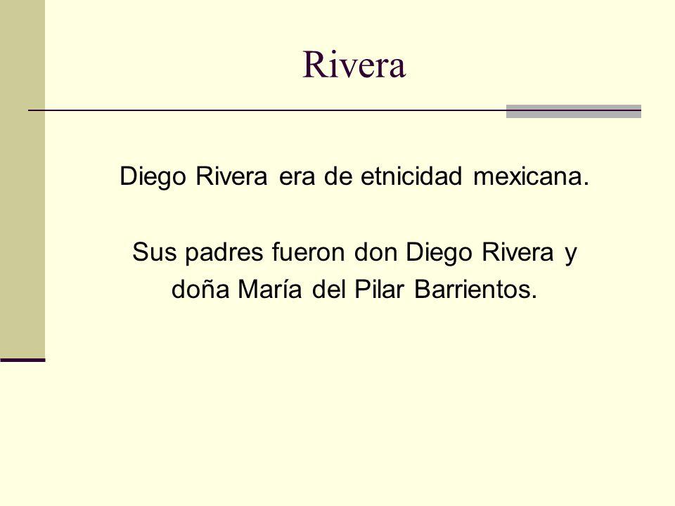 Rivera Diego Rivera era de etnicidad mexicana.