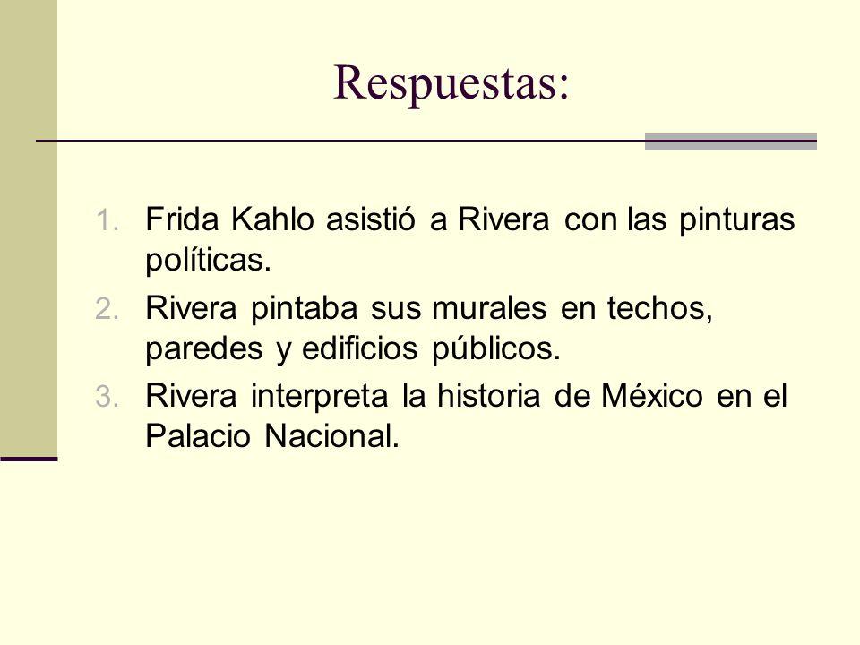 Respuestas: Frida Kahlo asistió a Rivera con las pinturas políticas.