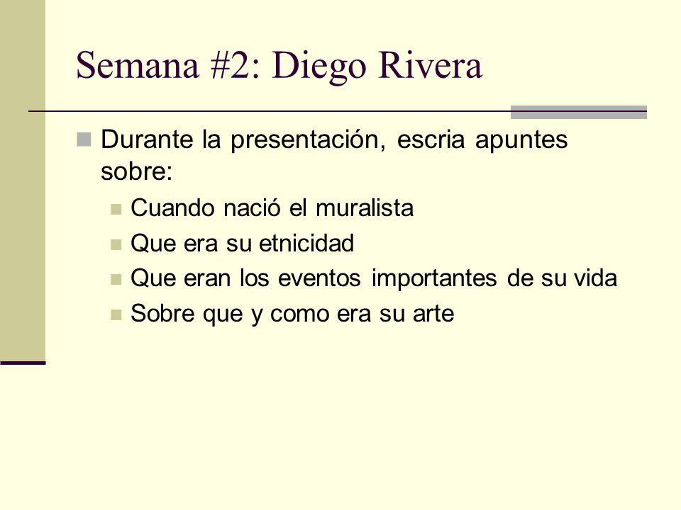 Semana #2: Diego Rivera Durante la presentación, escria apuntes sobre: