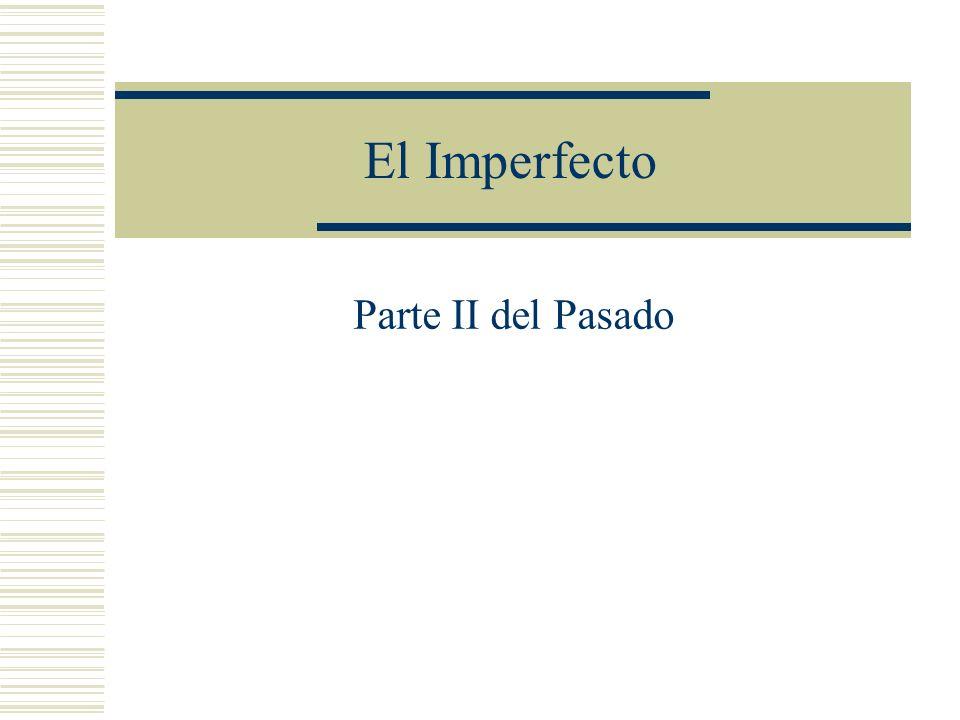El Imperfecto Parte II del Pasado