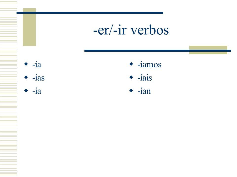 -er/-ir verbos -ía -ías -íamos -íais -ían