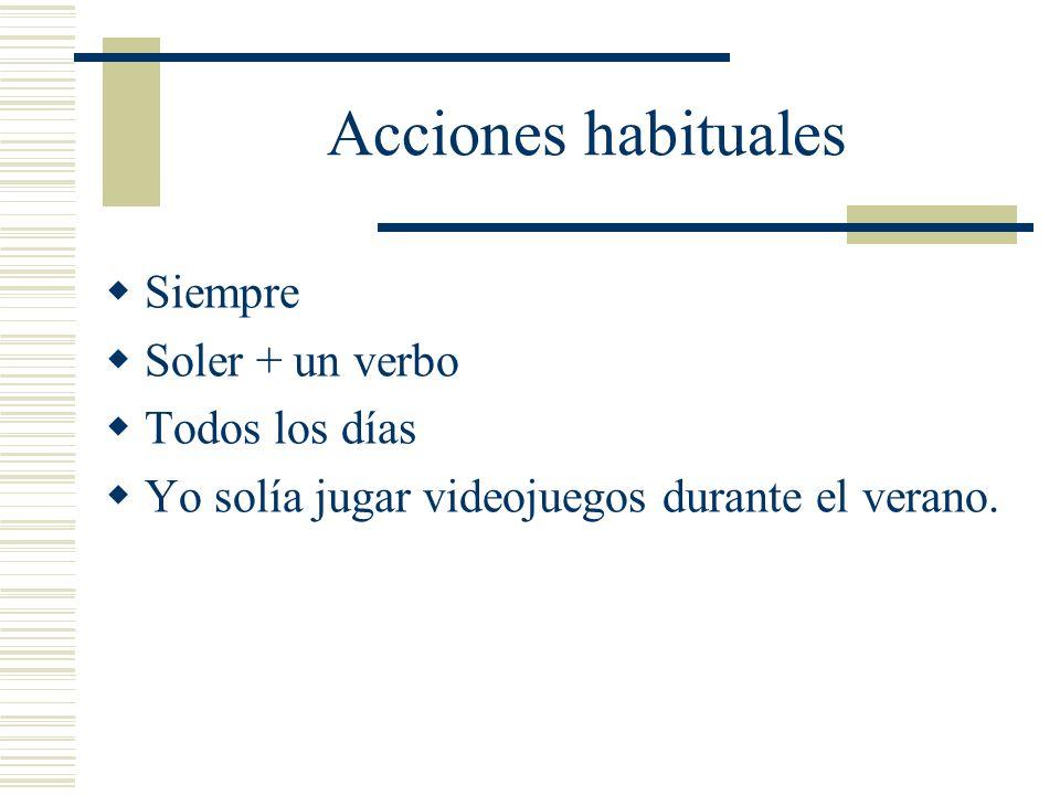 Acciones habituales Siempre Soler + un verbo Todos los días